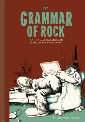 The Grammar of Rock: Art and Artlessness in 20th Century Pop Lyrics Cover Image