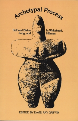 The Archetypal Process: Self and Divine and Whitehead, Jung, and Hillman Cover Image