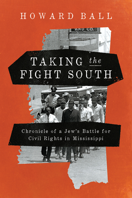 Taking the Fight South: Chronicle of a Jew's Battle for Civil Rights in Mississippi Cover Image