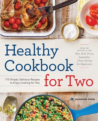 Healthy Cookbook for Two: 175 Simple, Delicious Recipes to Enjoy Cooking for Two Cover Image