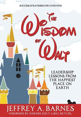 The Wisdom of Walt: Leadership Lessons from the Happiest Place on Earth Cover Image