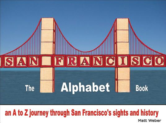 San Francisco: The Alphabet Book: An A to Z Journey Through San Francisco's Sights and History Cover Image