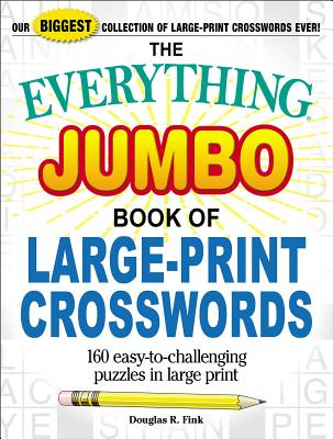 The Everything Jumbo Book of Large-Print Crosswords: 160 Easy-to-Challenging Puzzles in Large Print (Everything®) Cover Image