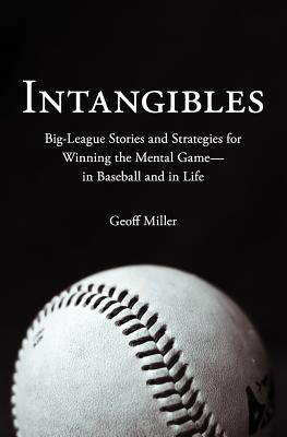Intangibles: Big-League Stories and Strategies for Winning the Mental Game-In Baseball and in Life Cover Image
