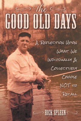The Good Old Days: A Reflection Upon What We Individually and Collectively Choose NOT to Recall Cover Image