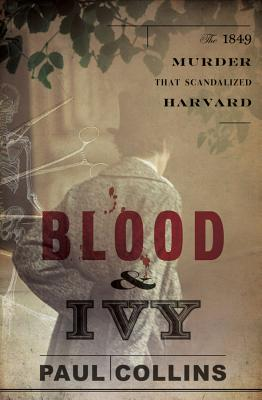 Blood & Ivy: The 1849 Murder That Scandalized Harvard Cover Image