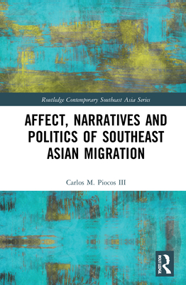 Affect, Narratives and Politics of Southeast Asian Migration (Routledge Contemporary Southeast Asia) Cover Image