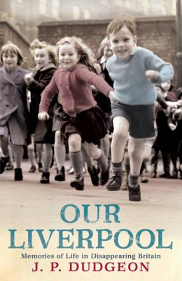 Our Liverpool: Memories of Life in Disappearing Britain Cover Image