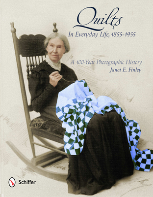 Quilts in Everyday Life, 1855-1955: A 100-Year Photographic History Cover Image
