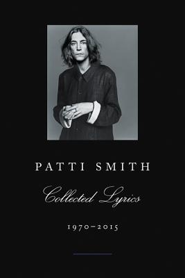 Patti Smith Collected Lyrics, 1970-2015 Cover Image