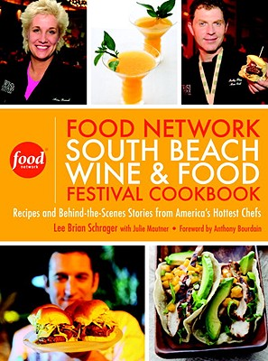 The Food Network South Beach Wine & Food Festival Cookbook: Recipes and Behind-the-Scenes Stories from America's Hottest Chefs Cover Image