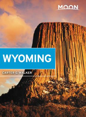 Moon Wyoming: With Yellowstone & Grand Teton National Parks (Travel Guide) Cover Image