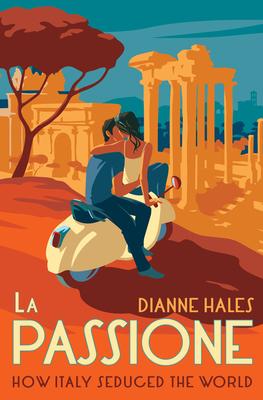 La Passione: How Italy Seduced the World Cover Image