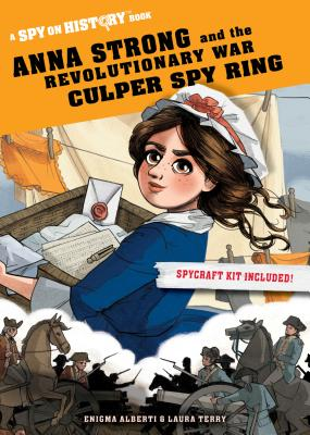 Anna Strong and the Revolutionary War Culper Spy Ring: A Spy on History Book Cover Image
