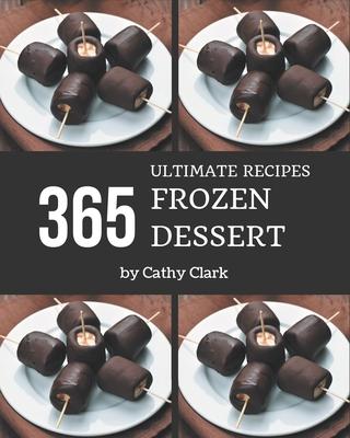 365 Ultimate Frozen Dessert Recipes: Welcome to Frozen Dessert Cookbook Cover Image