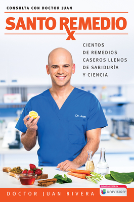 Santo Remedio / Doctor Juan's Top Home Remedies: Cientos de remedios caseros llenos de sabiduría y ciencia (Consulta con Doctor Juan) Cover Image