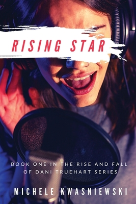 Rising Star: Book One in the Rise and Fall of Dani Truehart Series Cover Image