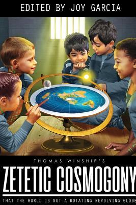 Zetetic Cosmogony: That The World Is Not A Rotating Revolving Globe Cover Image