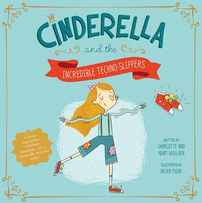 Cinderella and the Incredible Techno-Slippers (Fairy Tales Today) Cover Image