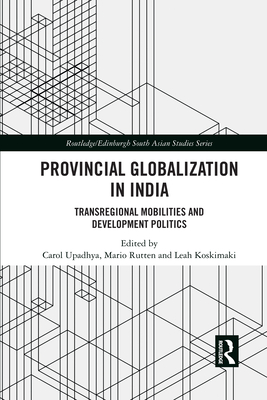 Provincial Globalization in India: Transregional Mobilities and Development Politics (Routledge/Edinburgh South Asian Studies) Cover Image