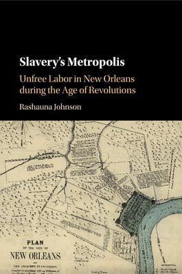 Slavery's Metropolis (Cambridge Studies on the African Diaspora) Cover Image