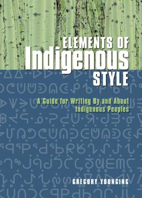 Elements of Indigenous Style: A Guide for Writing by and about Indigenous Peoples Cover Image
