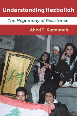Understanding Hezbollah: The Hegemony of Resistance (Contemporary Issues in the Middle East) Cover Image