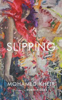 SLIPPING - by Mohamed Kheir, Robin Moger (Translator)
