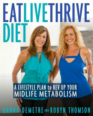 Eat, Live, Thrive Diet: A Lifestyle Plan to Rev Up Your Midlife Metabolism Cover Image