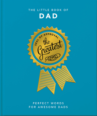 The Little Book of Dad: Perfect Words for Awesome Dads (Little Book Of...)