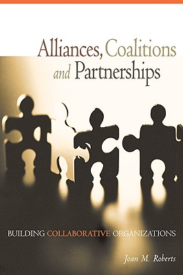 Alliances, Coalitions and Partnerships: Building Collaborative Organizations Cover Image