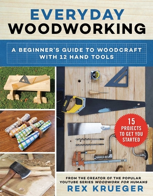 Everyday Woodworking: A Beginner's Guide to Woodcraft With 12 Hand Tools Cover Image