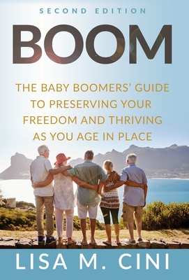 Boom: The Baby Boomers' Guide to Preserving Your Freedom and Thriving as You Age in Place Cover Image