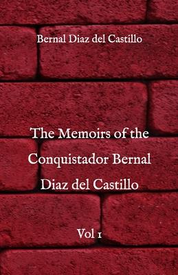 The Memoirs of the Conquistador Bernal Diaz del Castillo: Vol 1 Cover Image