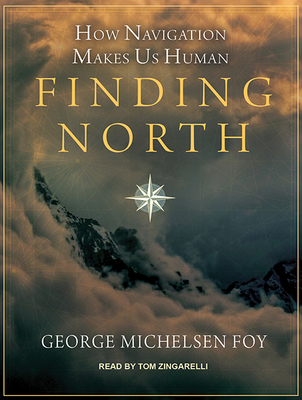 Finding North: How Navigation Makes Us Human cover
