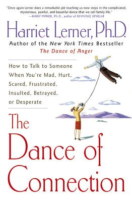 The Dance of Connection: How to Talk to Someone When You're Mad, Hurt, Scared, Frustrated, Insulted, Betrayed, or Desperate Cover Image