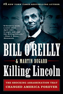 Killing Lincoln: The Shocking Assassination that Changed America Forever (Bill O'Reilly's Killing Series) Cover Image