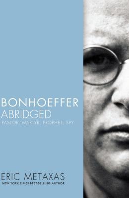 Bonhoeffer Abridged: Pastor, Martyr, Prophet, Spy Cover Image