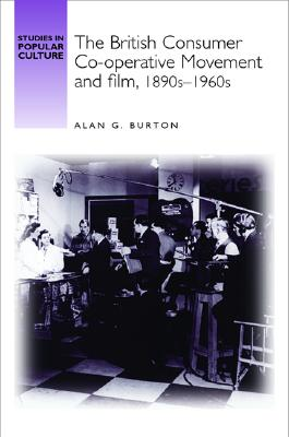 The British Consumer Co-Operative Movement and Film, 1890s-1960s (Studies in Popular Culture) Cover Image
