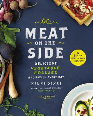 Meat on the Side: Delicious Vegetable-Focused Recipes for Every Day Cover Image