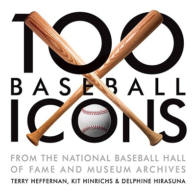 100 Baseball Icons: From the National Baseball Hall of Fame and Museum Archive Cover Image