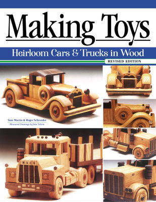 Making Toys, Revised Edition: Heirloom Cars & Trucks in Wood Cover Image