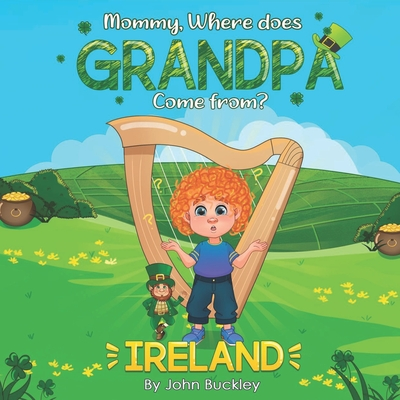 Mommy, Where does Grandpa come from?: Ireland Cover Image