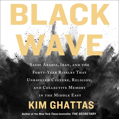 Black Wave: Saudi Arabia, Iran, and the Forty-Year Rivalry That Unraveled Culture, Religion, and Collective Memory in the Middle E cover