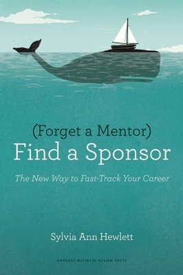 Forget a Mentor, Find a Sponsor: The New Way to Fast-Track Your Career Cover Image