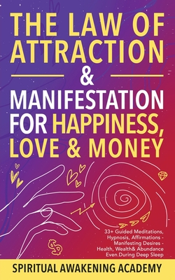 The Law of Attraction& Manifestations for Happiness Love& Money: 33+ Guided Meditations, Hypnosis, Affirmations- Manifesting Desires- Health, Wealth& Cover Image