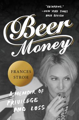 Beer Money: A Memoir of Privilege and Loss Cover Image