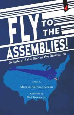 Fly to the Assemblies!: Seattle and the Rise of the Resistance Cover Image