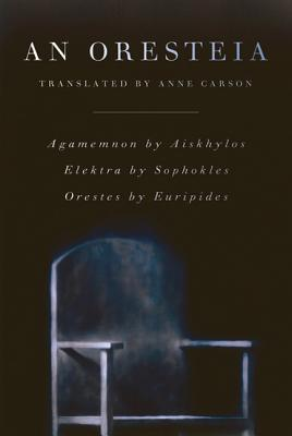 An Oresteia: Agamemnon by Aiskhylos; Elektra by Sophokles; Orestes by Euripides Cover Image