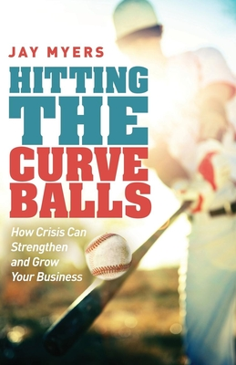 Hitting the Curveballs: How Crisis Can Strengthen and Grow Your Business Cover Image